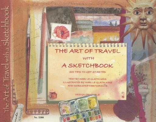 The Art of Travel with A Sketchbook By Keis, Mari Le Glatin